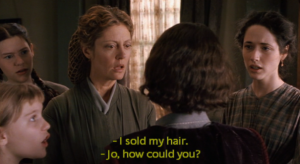 """I walked in, asked if they bought hair, and what they would give for mine."" - Little Women"